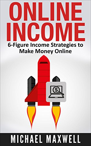 Online Income: 6-Figure Income Strategies To Make Money Online (English Edition)