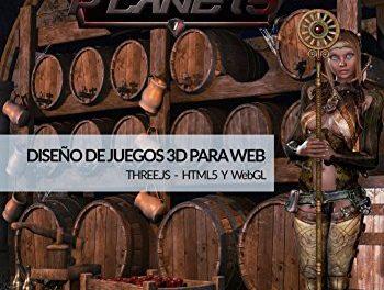 Diseño de juegos 3D para web – Libro 01: THREE.JS – HTML5 y WEBGL