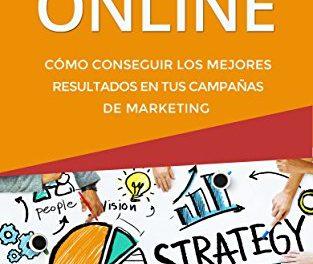 Estrategia de Marketing Online: Cómo conseguir los mejores resultados en tus campañas de marketing (Serie de Productividad Tu Business Coach nº 3)