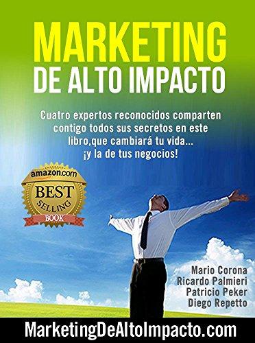 Marketing de Alto Impacto: Cuatro Expertos Reconocidos te comparten todos sus secretos en este libro, que cambiará tu vida….¡y la de tu negocio!
