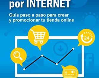Cómo vender con Éxito por Internet: Guía paso a paso para crear y promocionar tu tienda online