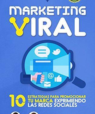 MARKETING VIRAL: 10 Estrategias Para Promocionar Tu Marca Exprimiendo Las Redes Sociales
