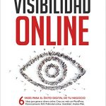 Visibilidad Online – Marketing Digital 4.0 – Crear Web con WordPress, Posicionamiento SEO, Google Analytics, Anuncios Adwords, Facebook y Usabilidad: Estrategia para Empresas y Emprendedores en 2017