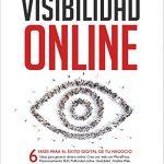 Visibilidad Online – Marketing Digital 4.0 – Crear Web con WordPress, Posicionamiento SEO, Google Analytics, Anuncios Adwords, Facebook y Usabilidad: Estrategia para Empresas y Emprendedores en 2017